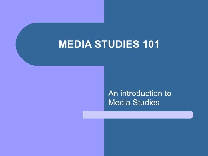 MEDIA STUDIES 101 An introduction to Media Studies