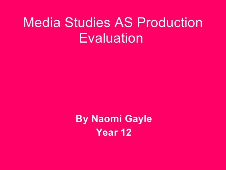 Media Studies AS Production Evaluation   By Naomi Gayle Year 12