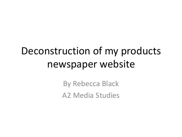 Deconstruction of my products newspaper website By Rebecca Black A2 Media Studies