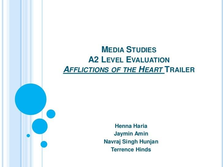 Media StudiesA2 Level Evaluation Afflictions of the Heart Trailer<br />Henna Haria<br />JayminAmin<br />Navraj Singh Hunja...