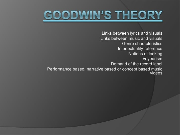 Goodwin's Theory<br />Links between lyrics and visuals<br />Links between music and visuals<br />Genre characteristics<br ...