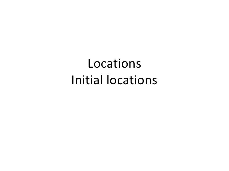 Locations Initial locations<br />