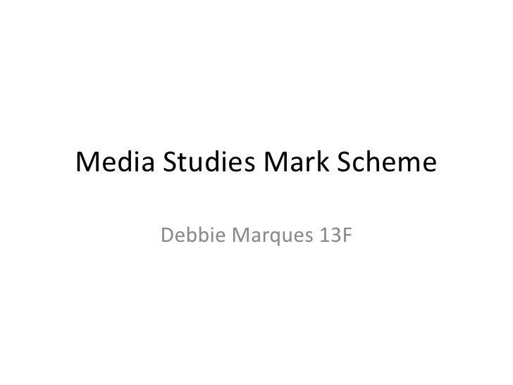 Media Studies Mark Scheme     Debbie Marques 13F