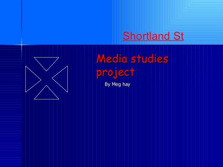 Media studies  project By Meg hay Shortland St