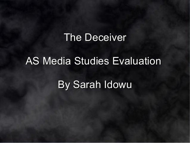 The DeceiverThe DeceiverAS Media Studies EvaluationAS Media Studies EvaluationBy Sarah IdowuBy Sarah Idowu