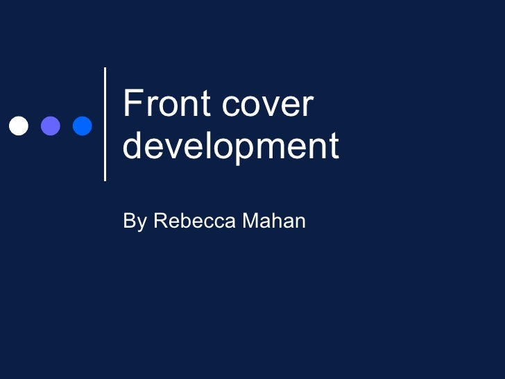 Front cover development  By Rebecca Mahan