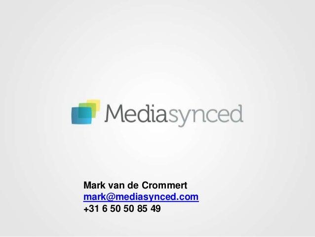 Mark van de Crommertmark@mediasynced.com+31 6 50 50 85 49