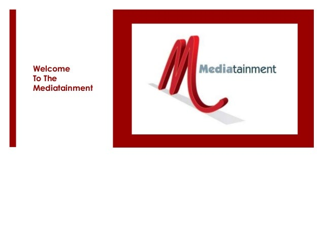 Welcome To The Mediatainment