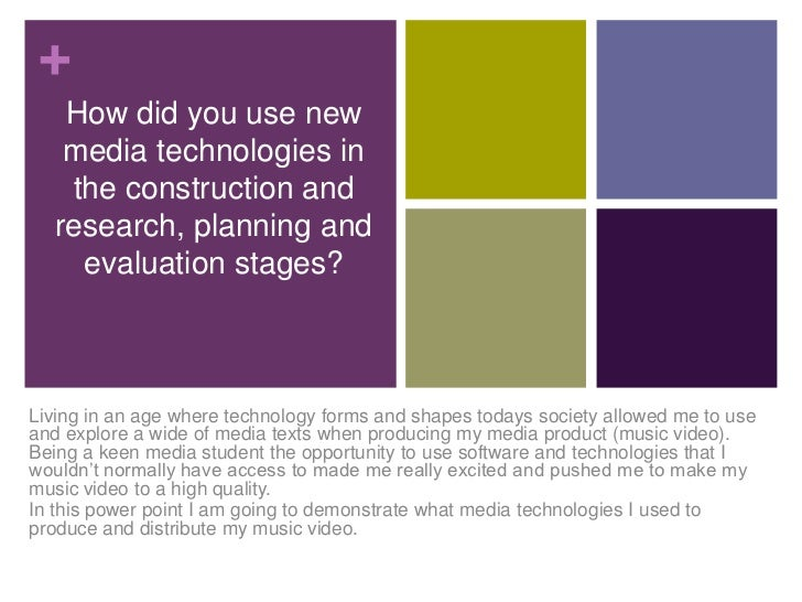 +   How did you use new   media technologies in   the construction and  research, planning and    evaluation stages?Living...