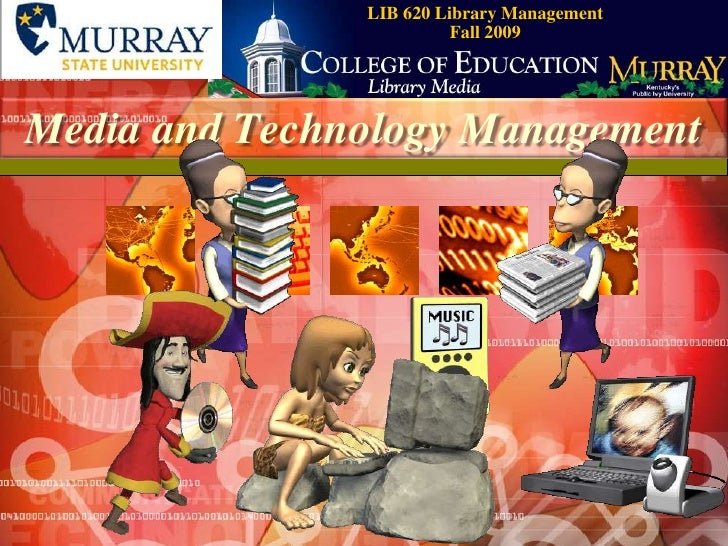 LIB 620 Library ManagementFall 2009<br />Media and Technology Management<br />