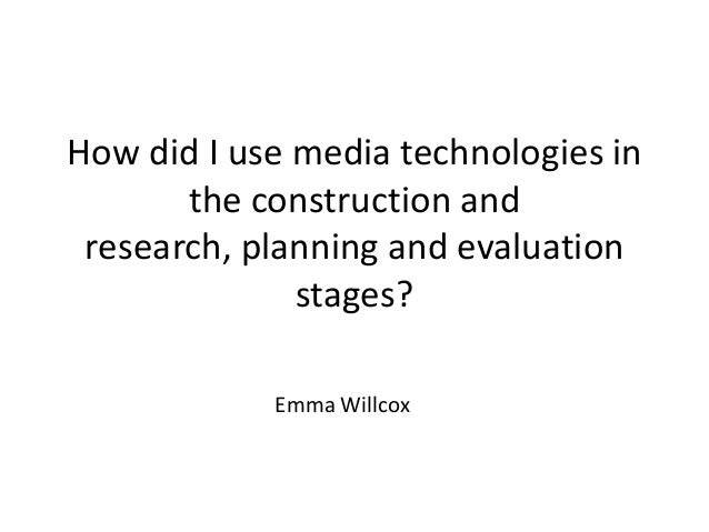 How did I use media technologies inthe construction andresearch, planning and evaluationstages?Emma Willcox