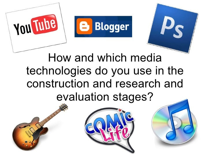 How and which media technologies do you use in the construction and research and evaluation stages?