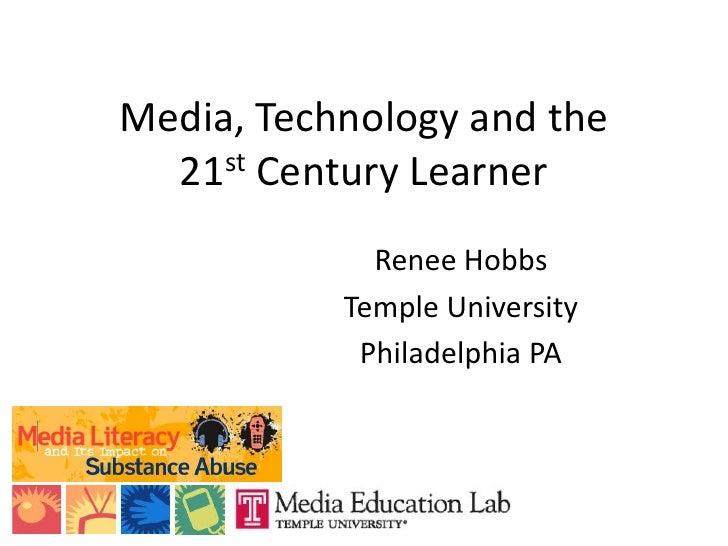 Media, Technology and the 21st Century Learner<br />Renee Hobbs<br />Temple University<br />Philadelphia PA<br />