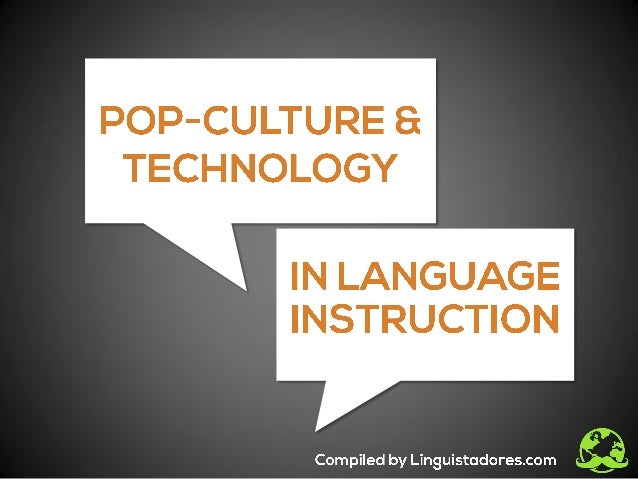 Pop-culture & Technology in Language Learning