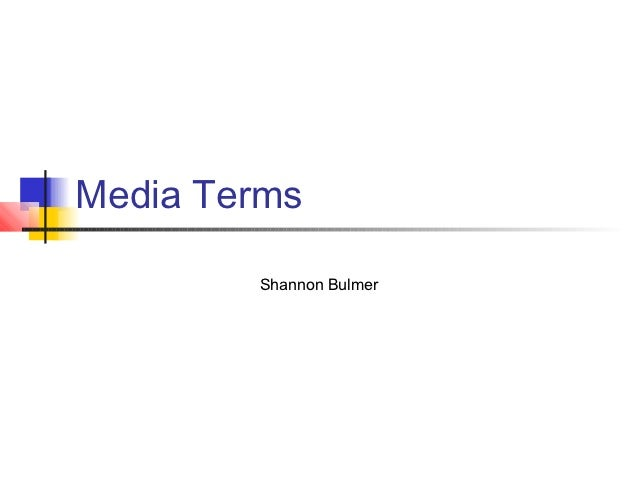 Media Terms        Shannon Bulmer