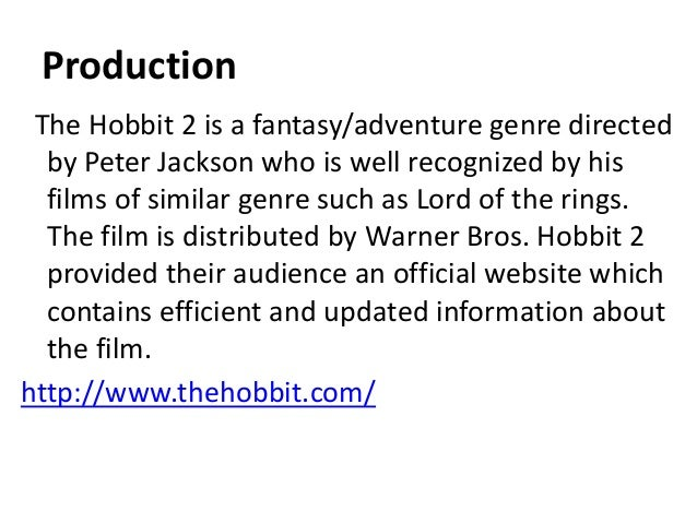 Production The Hobbit 2 is a fantasy/adventure genre directed by Peter Jackson who is well recognized by his films of simi...