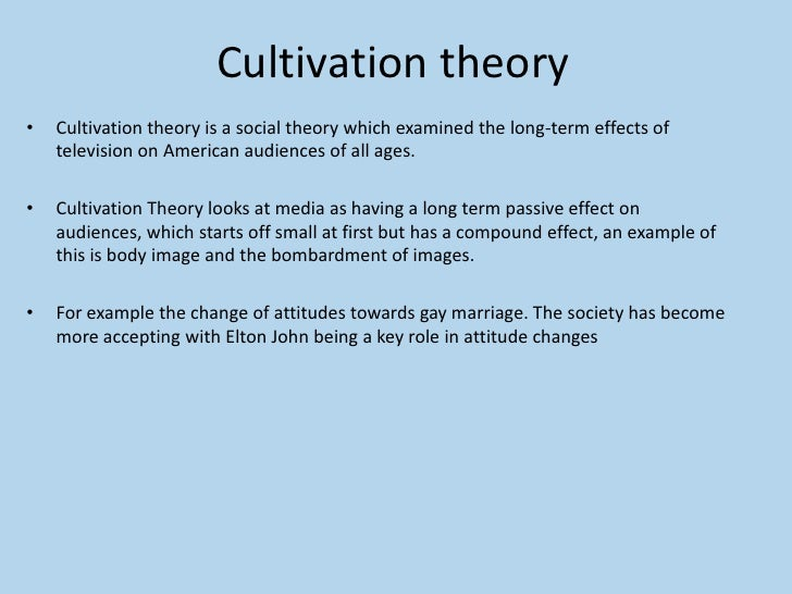 cultivation theory The cultivation theory is a theory presented by george gerbner who believed television has an effect on viewers beliefs.