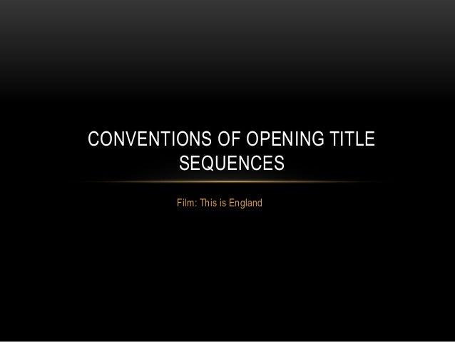 Film: This is England CONVENTIONS OF OPENING TITLE SEQUENCES