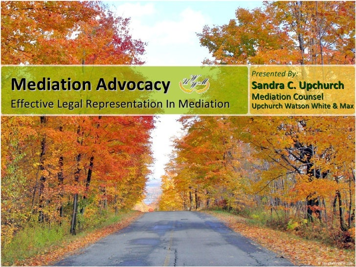 Mediation Advocacy  Effective Legal Representation In Mediation Presented By: Sandra C. Upchurch Mediation Counsel Upchurc...