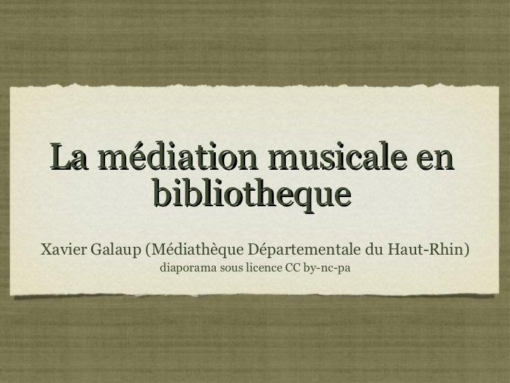 La médiation musicale en bibliotheque <ul><li>Xavier Galaup (Médiathèque Départementale du Haut-Rhin) </li></ul><ul><li>di...