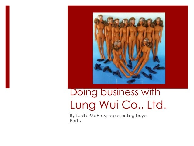 Doing business with Lung Wui Co., Ltd. By Lucille McElroy, representing buyer Part 2