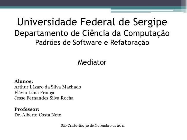 Universidade Federal de SergipeDepartamento de Ciência da Computação         Padrões de Software e Refatoração            ...