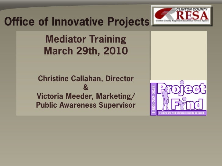 Office of Innovative Projects         Mediator Training         March 29th, 2010        Christine Callahan, Director      ...