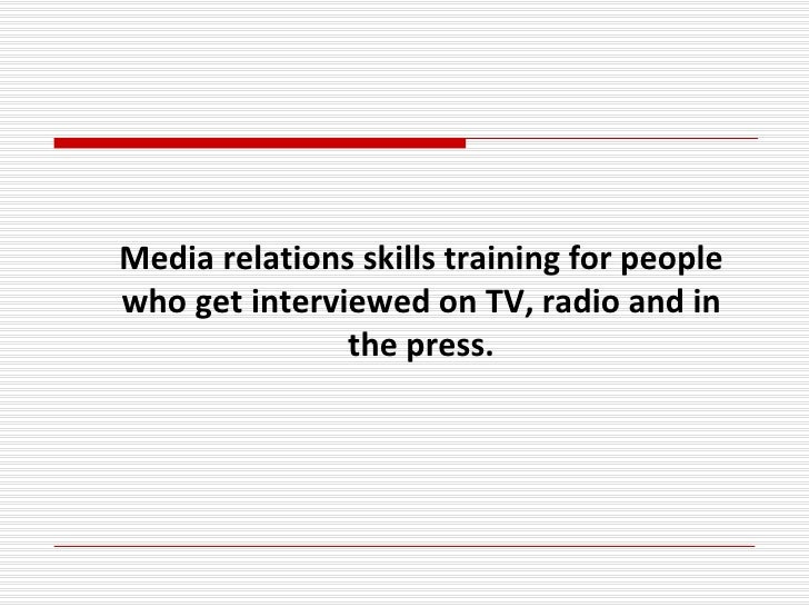 Media relations skills training for people who get interviewed on TV, radio and in                the press.