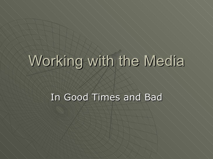 Working with the Media In Good Times and Bad