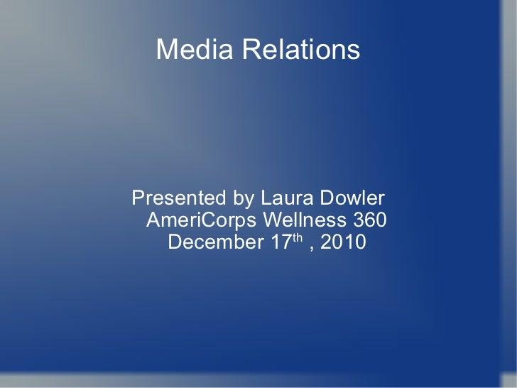 Media Relations Presented by Laura Dowler AmeriCorps Wellness 360 December 17 th  , 2010
