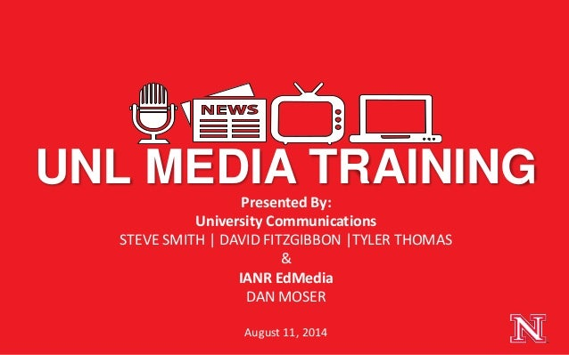Presented By: University Communications STEVE SMITH | DAVID FITZGIBBON |TYLER THOMAS & IANR EdMedia DAN MOSER August 11, 2...