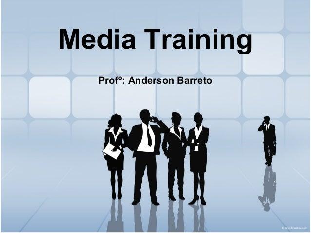 Media Training  Profº: Anderson Barreto