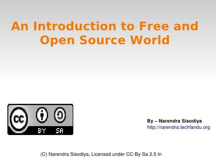 An Introduction to Free and Open Source World By – Narendra Sisodiya http://narendra.techfandu.org (C) Narendra Sisodiya, ...