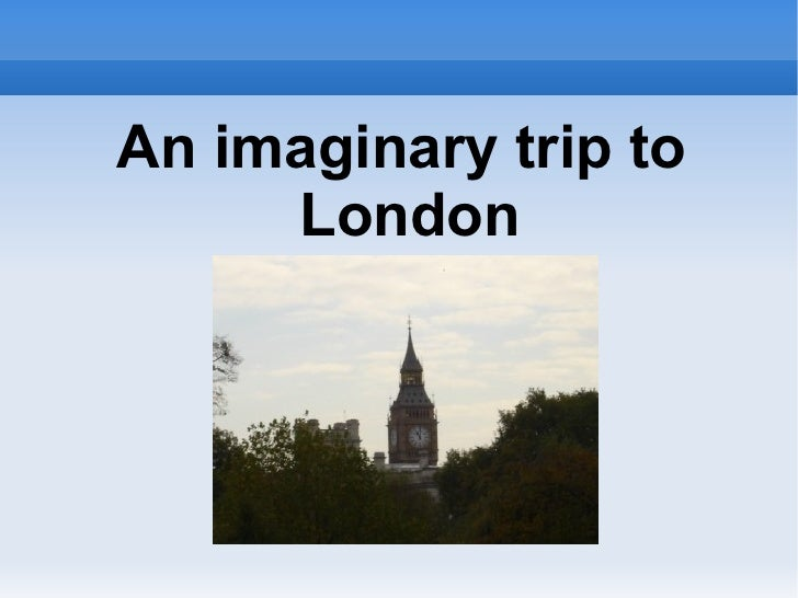 An imaginary trip to  London