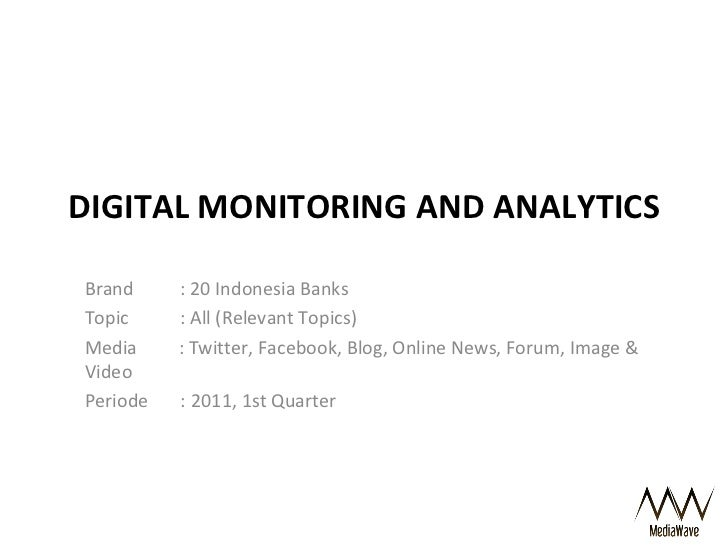 DIGITAL MONITORING AND ANALYTICS Brand  : 20 Indonesia Banks  Topic  : All (Relevant Topics) Media  : Twitter, Facebook, B...