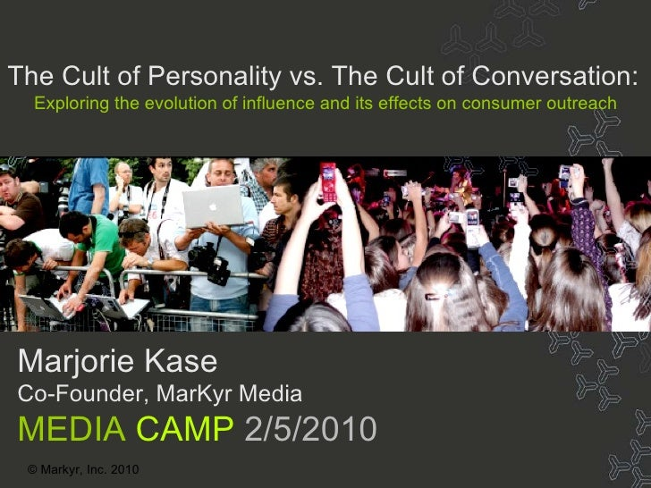 Title © Markyr, Inc. 2010 Marjorie Kase Co-Founder, MarKyr Media MEDIA  CAMP  2/5/2010 The Cult of Personality vs. The Cul...