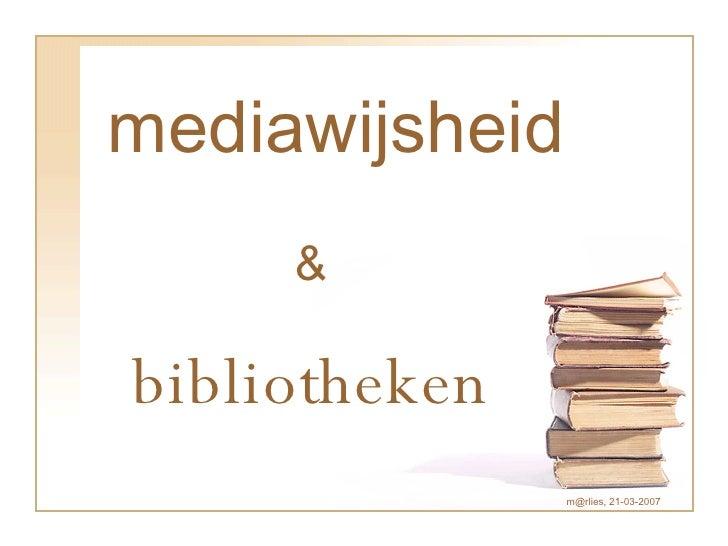 mediawijsheid & bibliotheken m@rlies, 21-03-2007
