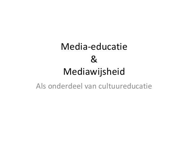 Media-educatie & Mediawijsheid Als onderdeel van cultuureducatie
