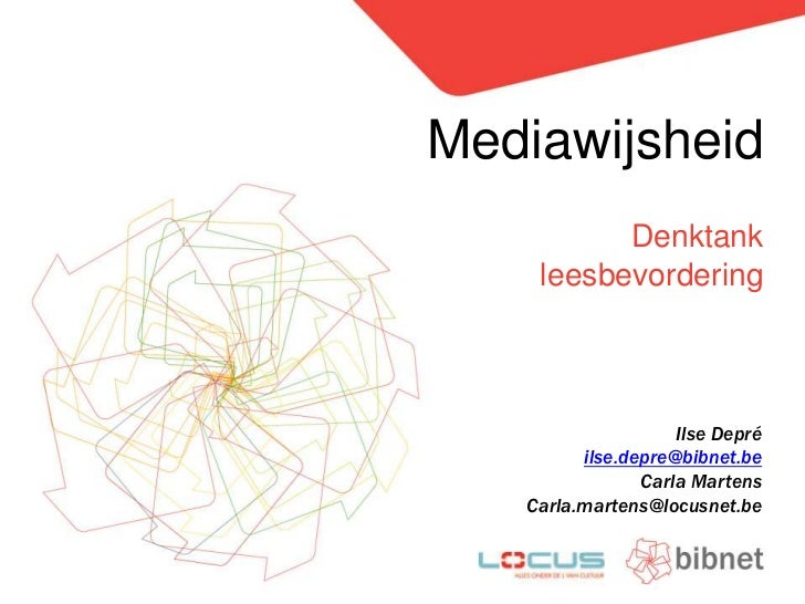 Mediawijsheid<br />Denktankleesbevordering<br />Ilse Depré<br />ilse.depre@bibnet.be<br />Carla Martens<br />Carla.martens...
