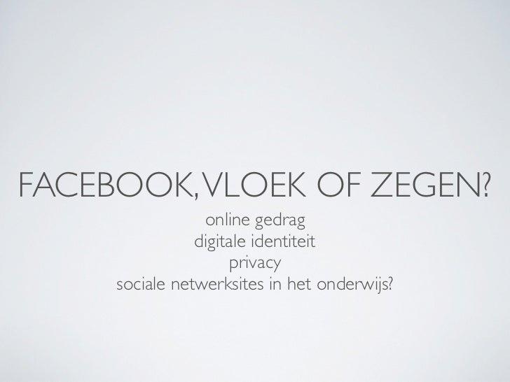 FACEBOOK, VLOEK OF ZEGEN?                 online gedrag                digitale identiteit                      privacy   ...