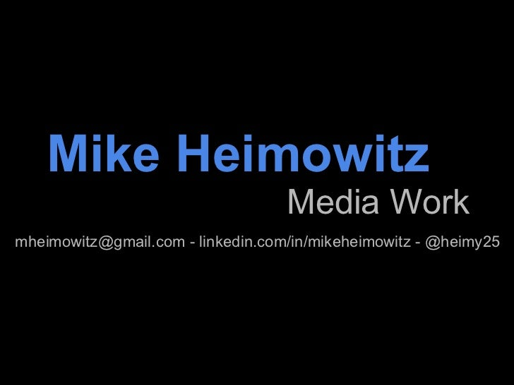 Mike Heimowitz Media Work mheimowitz@gmail.com - linkedin.com/in/mikeheimowitz - @heimy25
