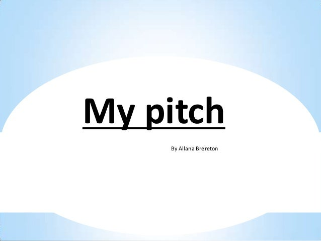 My pitch    By Allana Brereton    By Allana Brereton