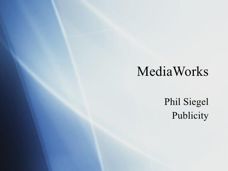 MediaWorks Phil Siegel Publicity