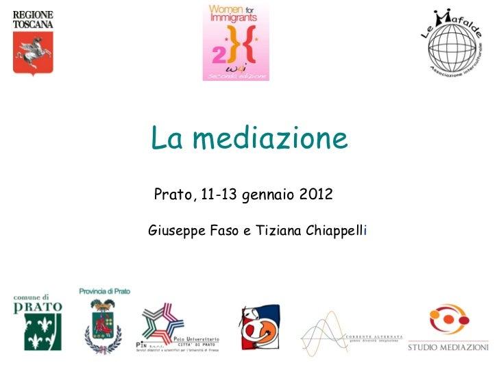 La mediazionePrato, 11-13 gennaio 2012Giuseppe Faso e Tiziana Chiappelli
