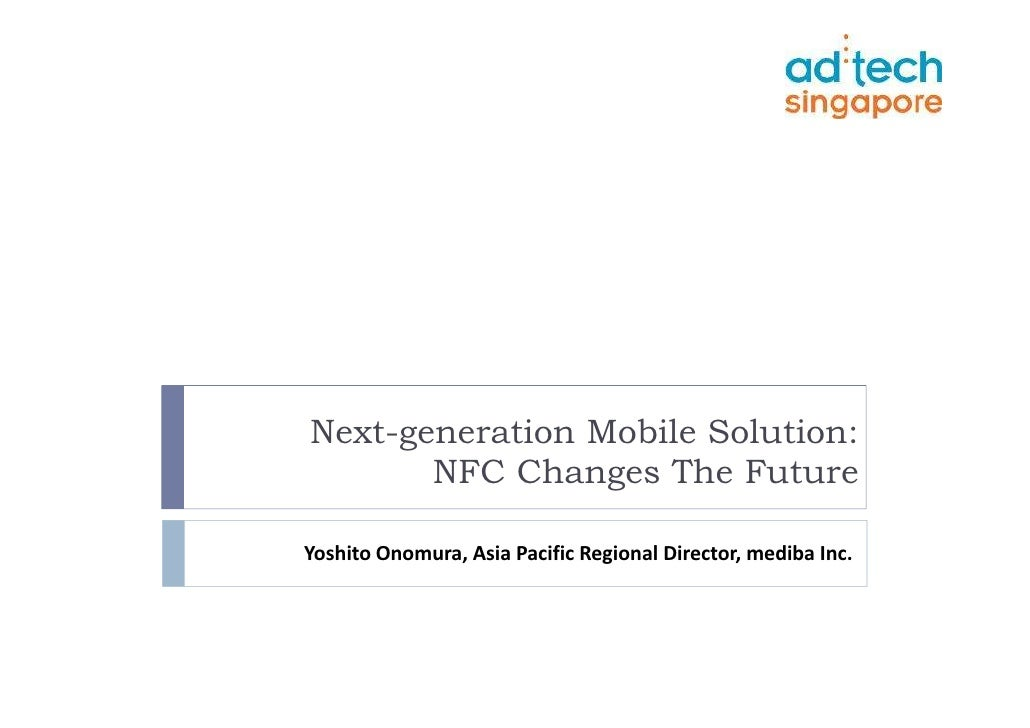Next-generation Mobile Solution:       NFC Changes The FutureYoshito Onomura, Asia Pacific Regional Director, mediba Inc.