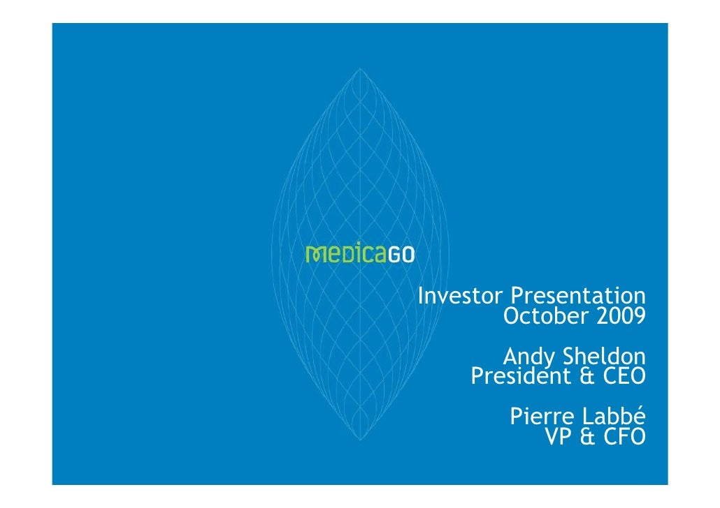 Investor Presentation         October 2009        Andy Sheldon     President & CEO         Pierre Labbé            VP & CFO
