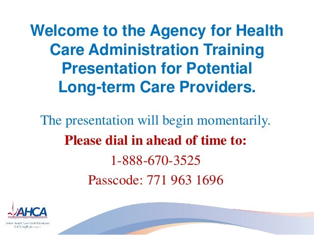 Welcome to the Agency for Health  Care Administration Training   Presentation for Potential   Long-term Care Providers. Th...
