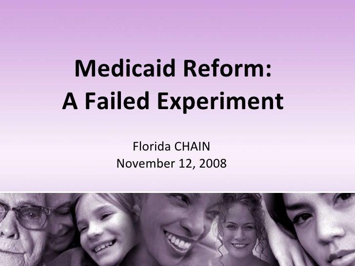 Medicaid Reform:  A Failed Experiment  Florida CHAIN November 12, 2008