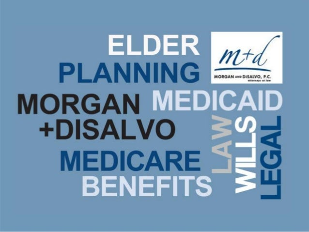 Wills & Estate Planning  Probate & Administration Tax Planning  Business Succession  Elder Law Medicaid versus Medicare...