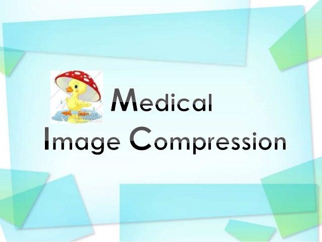 Medical Image CompressionDigital Signal Processing     Digital Image Processing           Image Compression            Med...